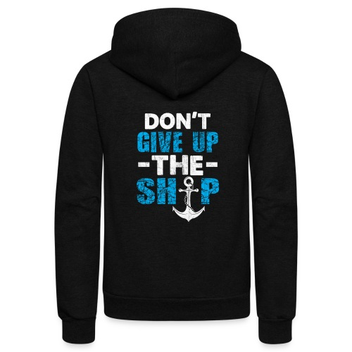 Dont Give Up The Ship - Unisex Fleece Zip Hoodie