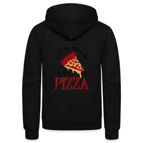 You Can't Make Everyone Happy You Are Not Pizza - Unisex Fleece Zip Hoodie