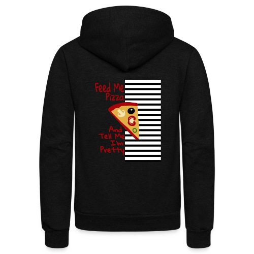 Feed Me Pizza And Tell Me I´m Pretty - Unisex Fleece Zip Hoodie