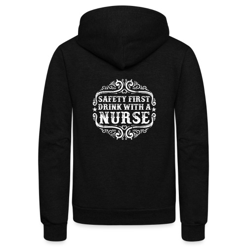 Safety first drink with a nurse. Funny nursing - Unisex Fleece Zip Hoodie