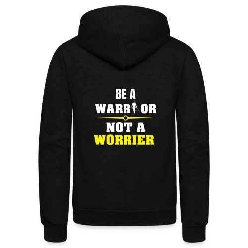Be a warrior not a worrier - Unisex Fleece Zip Hoodie