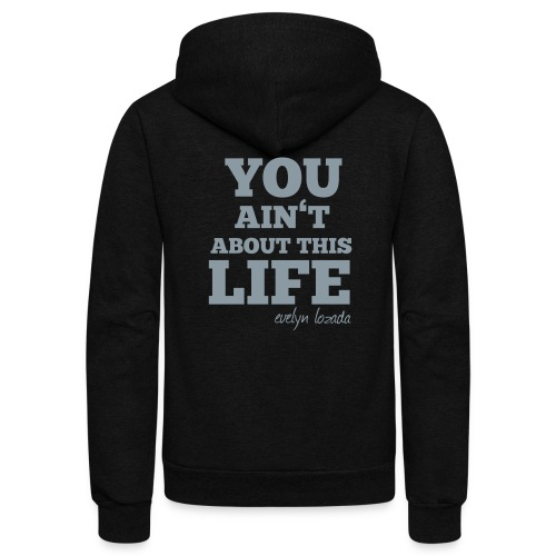 YOU AINT ABOUT THIS LIFE - Unisex Fleece Zip Hoodie
