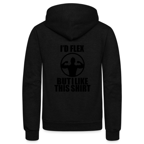 I'd Flex but i like this shirt - Unisex Fleece Zip Hoodie