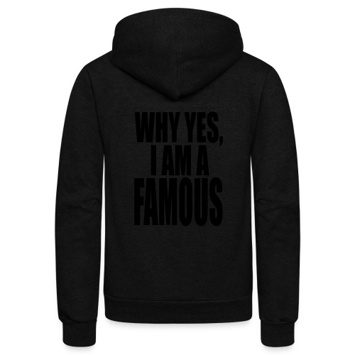 WHY YES, I AM FAMOUS - Unisex Fleece Zip Hoodie