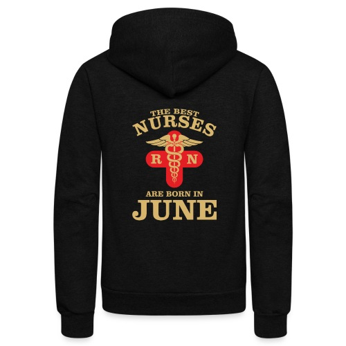The Best Nurses are born in June - Unisex Fleece Zip Hoodie