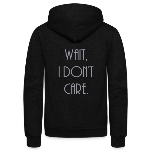 Wait, I don't care. - Unisex Fleece Zip Hoodie
