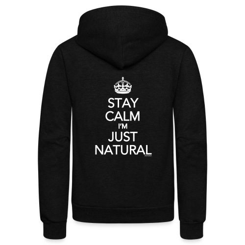 Stay Calm Im Just Natural_GlobalCouture Women's T- - Unisex Fleece Zip Hoodie