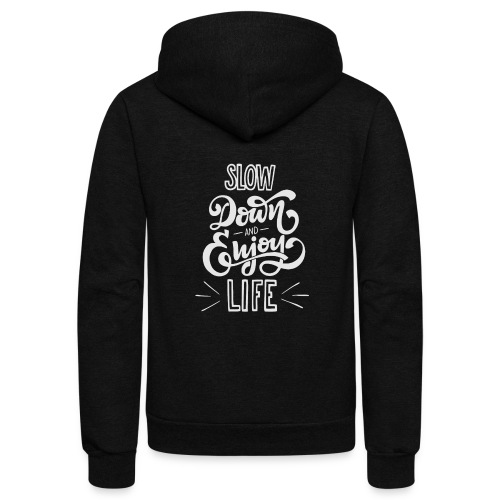 Slow down and enjoy life - Unisex Fleece Zip Hoodie
