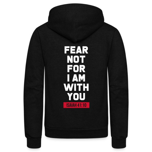 Fear not for I am with you Isaiah Bible verse - Unisex Fleece Zip Hoodie