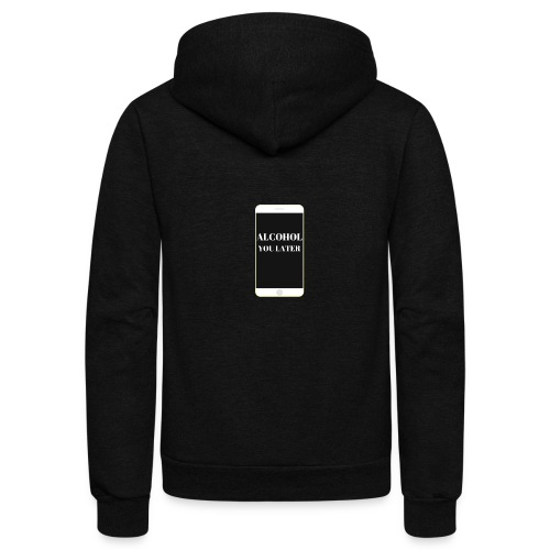 ALCOHOL YOU LATER - Unisex Fleece Zip Hoodie