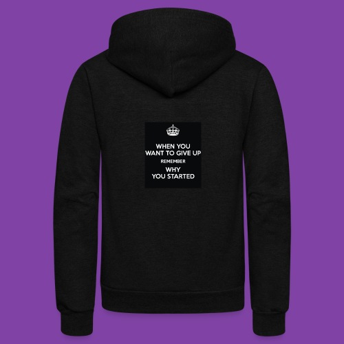when-you-want-to-give-up-remember-why-you-started- - Unisex Fleece Zip Hoodie
