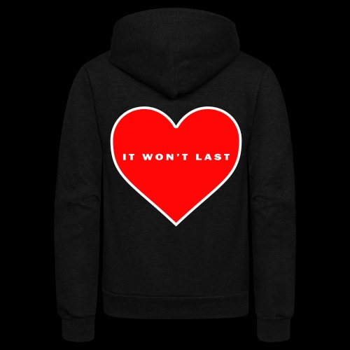 It won't Last - Unisex Fleece Zip Hoodie