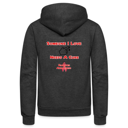 Someone I Love Needs A Cure Diabetes Awareness - Unisex Fleece Zip Hoodie