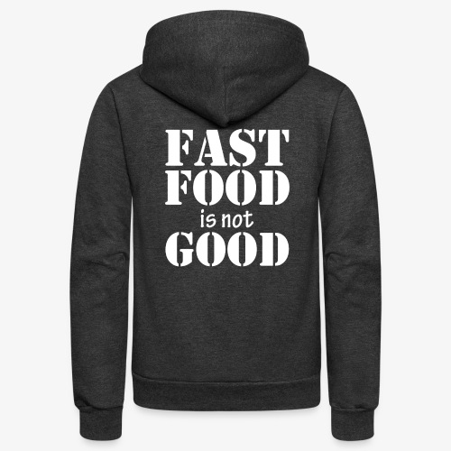 FAST FOOD IS NOT GOOD - Unisex Fleece Zip Hoodie