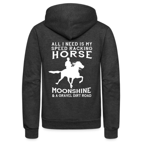 All I Need is my Speed Racking Horse - Unisex Fleece Zip Hoodie