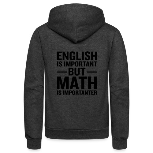 English Is Important But Math Is Importanter merch - Unisex Fleece Zip Hoodie