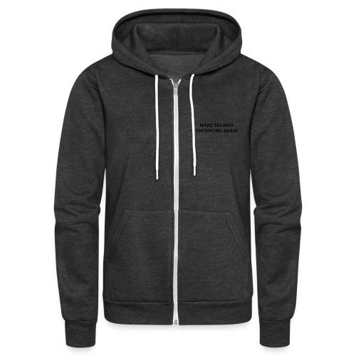 Make SELinux Enforcing Again - Unisex Fleece Zip Hoodie