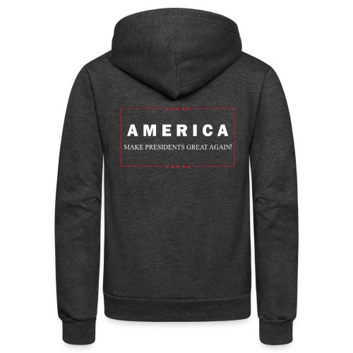 Make Presidents Great Again - Unisex Fleece Zip Hoodie