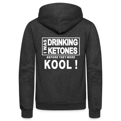 I was drinking ketones before they were kool - Unisex Fleece Zip Hoodie