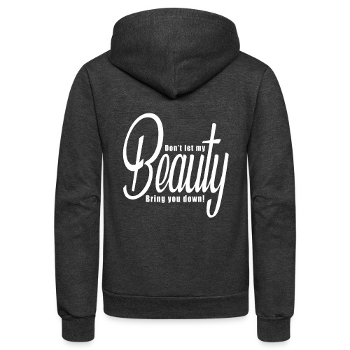 Don't let my BEAUTY bring you down! (White) - Unisex Fleece Zip Hoodie