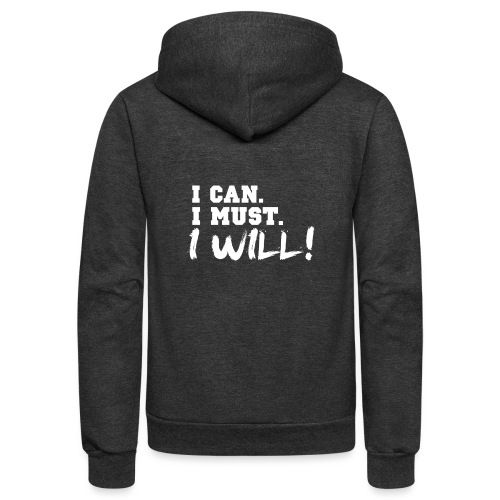 I Can. I Must. I Will! - Unisex Fleece Zip Hoodie