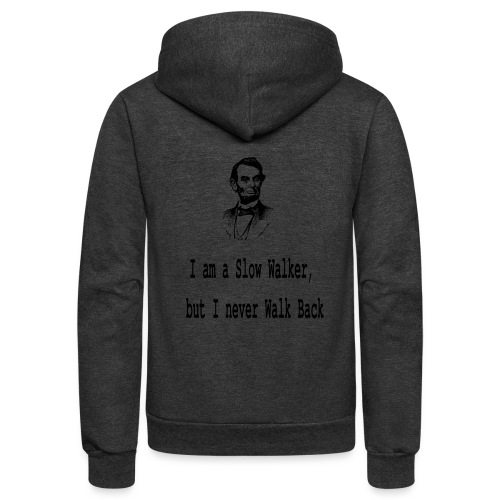 I am slow walker- Lincoln Quotes - Unisex Fleece Zip Hoodie