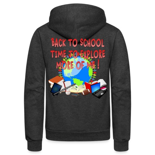 BACK TO SCHOOL, TIME TO EXPLORE MORE OF ME ! - Unisex Fleece Zip Hoodie