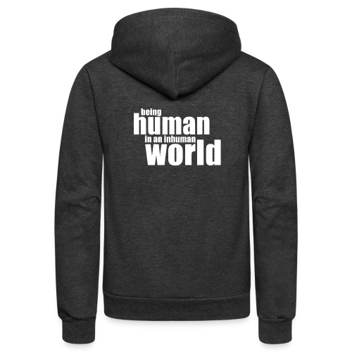 Be human in an inhuman world - Unisex Fleece Zip Hoodie