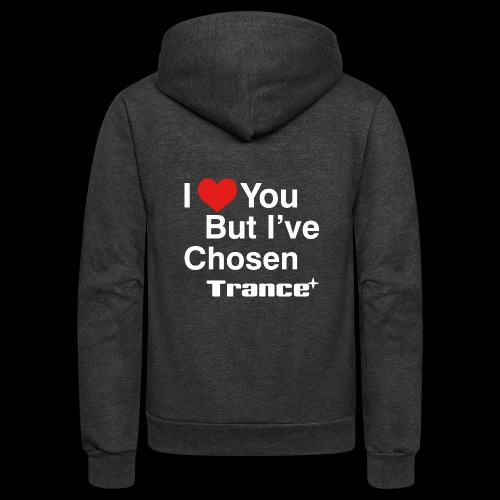 I Love You.. But I've Chosen Trance - Unisex Fleece Zip Hoodie