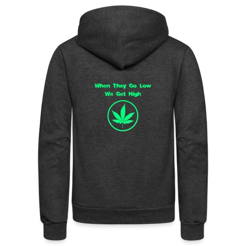 When they go low we get high - Unisex Fleece Zip Hoodie