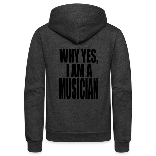 WHY YES I AM A MUSICIAN - Unisex Fleece Zip Hoodie