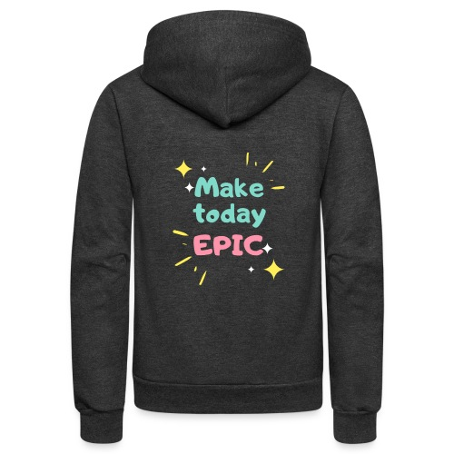Make today epic - Unisex Fleece Zip Hoodie