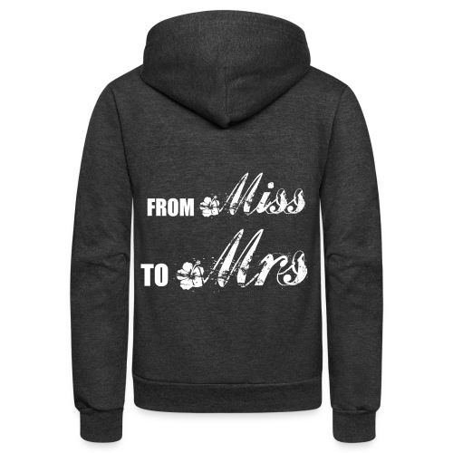 From Miss To Mrs - Unisex Fleece Zip Hoodie