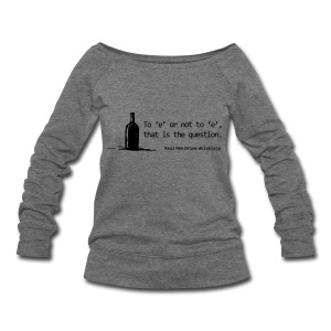 To 'e' or not to 'e': Real Men Drink Whiskey - Women's Wideneck Sweatshirt
