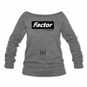 Factor Completely [fbt] - Women's Wideneck Sweatshirt