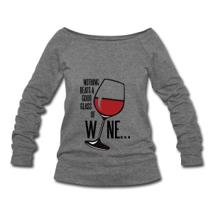Nothing Beats a Good Glass of Wine - Women's Wideneck Sweatshirt