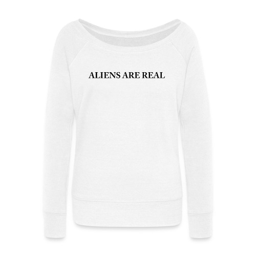 Aliens are Real - Women's Wideneck Sweatshirt