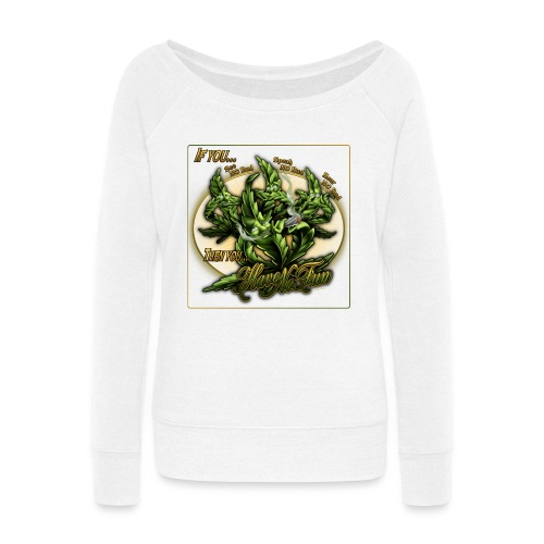 See No Bud by RollinLow - Women's Wideneck Sweatshirt