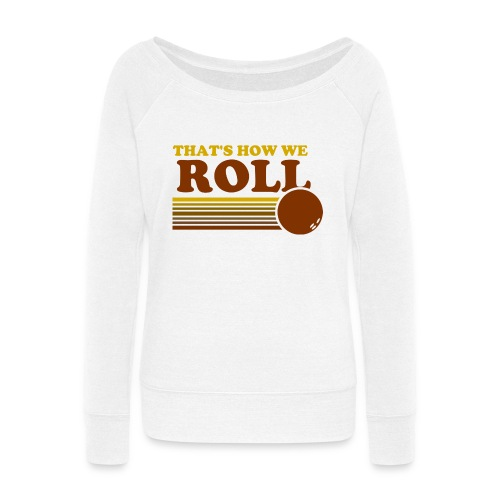 we_roll - Women's Wideneck Sweatshirt