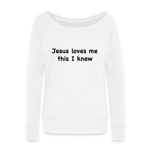 jesus loves me - Women's Wideneck Sweatshirt