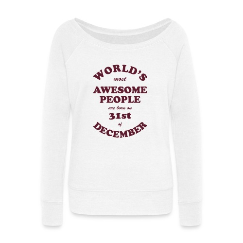 Most Awesome People are born on 31st of December - Women's Wideneck Sweatshirt