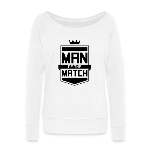 Man of the Match - Women's Wideneck Sweatshirt