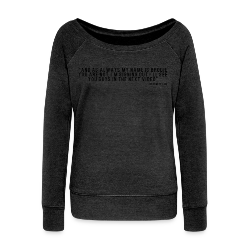 End Video Motto - Women's Wideneck Sweatshirt