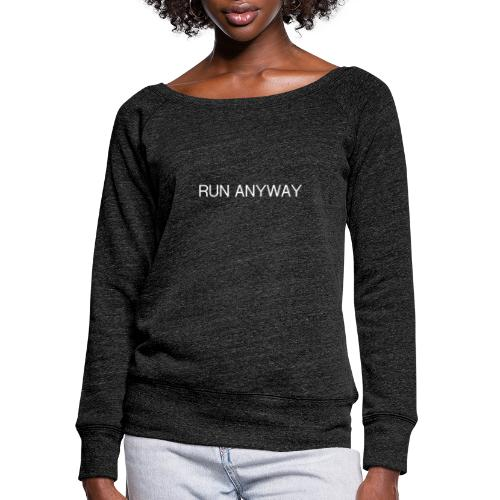 RUN ANYWAY - Women's Wideneck Sweatshirt