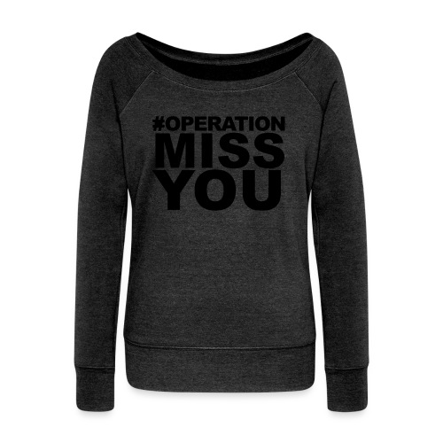 Operation Miss You - Women's Wideneck Sweatshirt