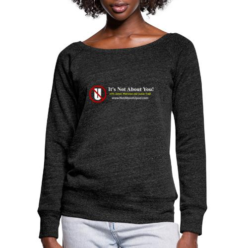 it's Not About You with Jamal, Marianne and Todd - Women's Wideneck Sweatshirt
