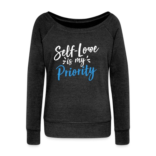 Self-Love is My Priority Shirt Design - Women's Wideneck Sweatshirt