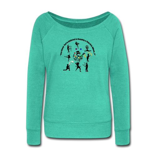 You Know You're Addicted to Hooping & Flow Arts - Women's Wideneck Sweatshirt