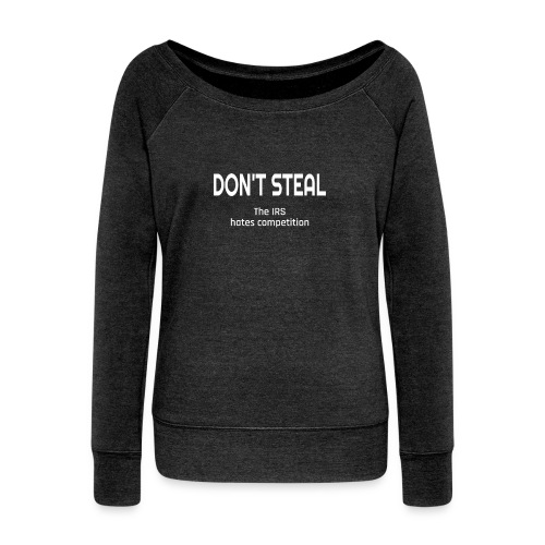 Don't Steal The IRS Hates Competition - Women's Wideneck Sweatshirt