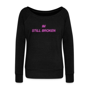 I'm Still Broken - Women's Wideneck Sweatshirt